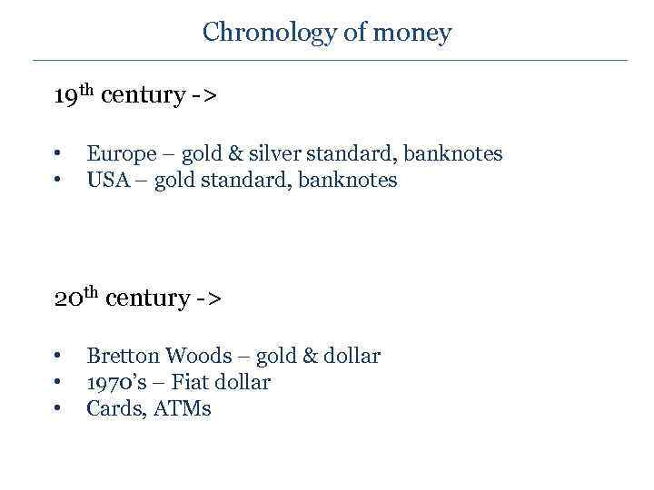Chronology of money 19 th century -> • • Europe – gold & silver
