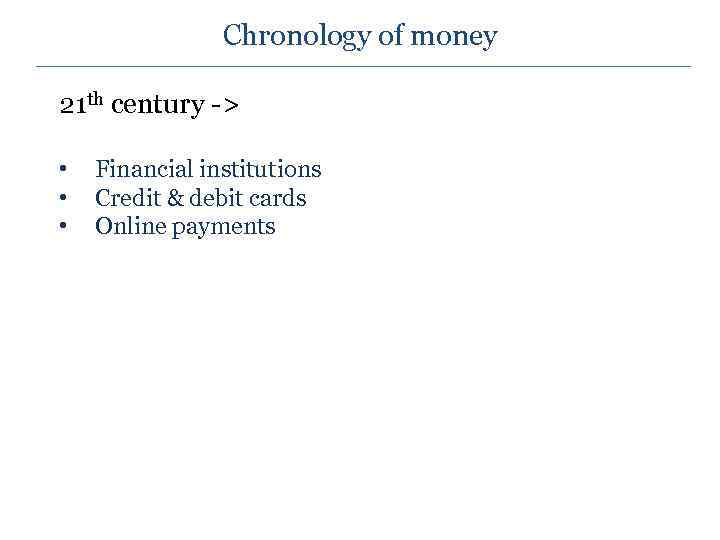 Chronology of money 21 th century -> • • • Financial institutions Credit &