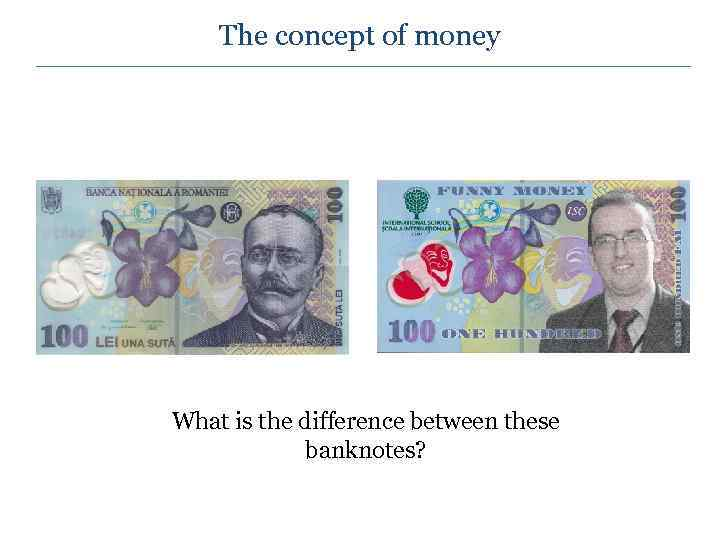 The concept of money What is the difference between these banknotes?