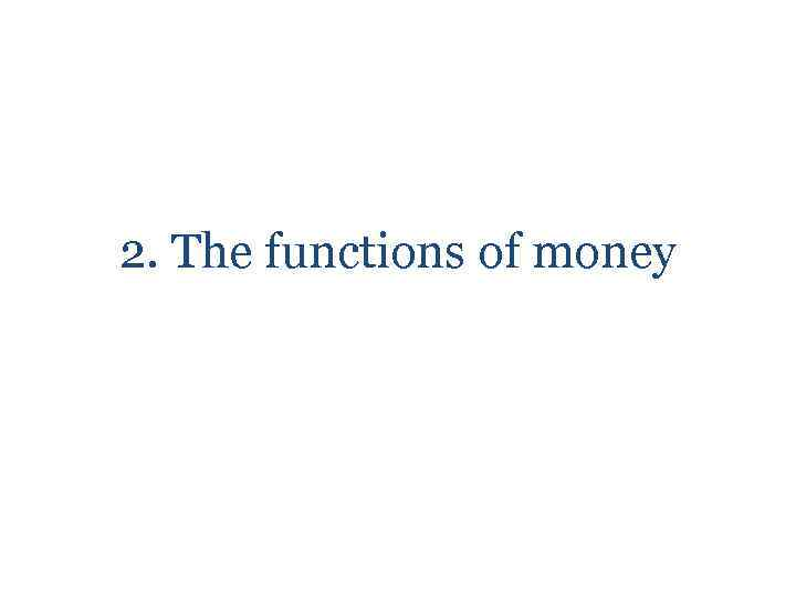 2. The functions of money