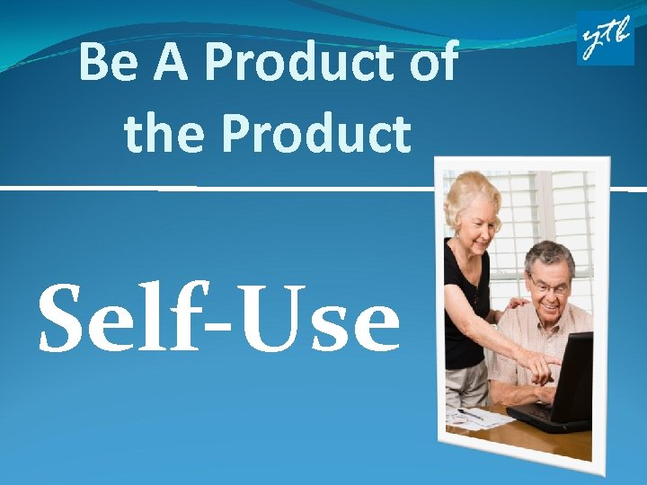 Be A Product of the Product Self-Use