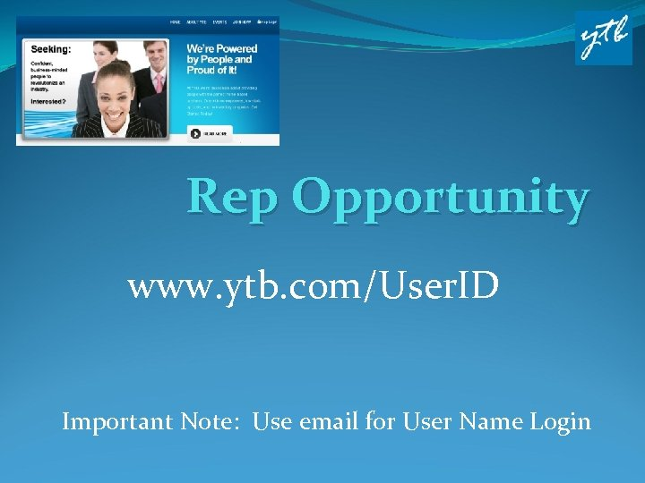 Rep Opportunity www. ytb. com/User. ID Important Note: Use email for User Name Login