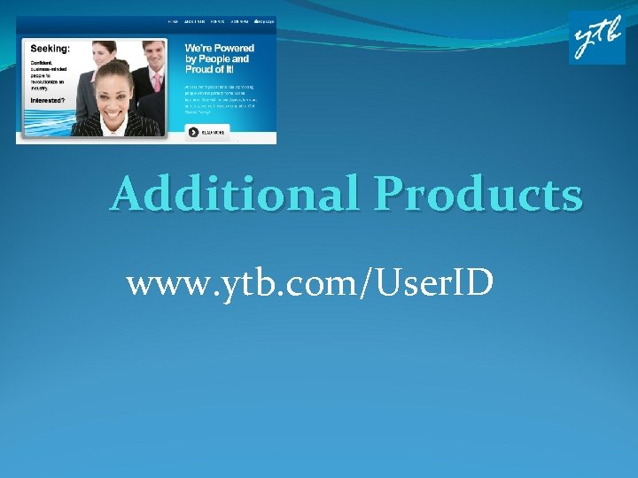 Additional Products www. ytb. com/User. ID