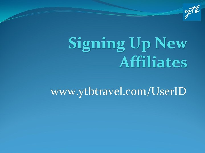 Signing Up New Affiliates www. ytbtravel. com/User. ID