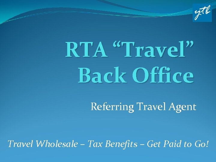 """RTA """"Travel"""" Back Office Referring Travel Agent Travel Wholesale – Tax Benefits – Get"""