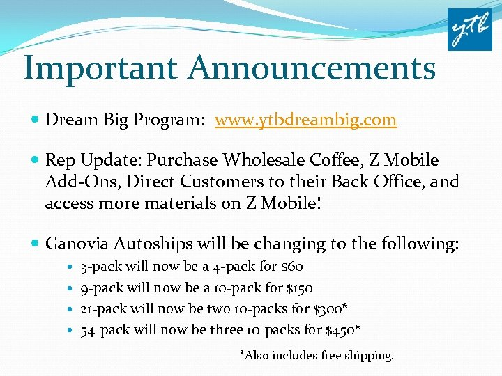 Important Announcements Dream Big Program: www. ytbdreambig. com Rep Update: Purchase Wholesale Coffee, Z