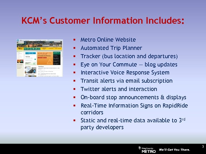 KCM's Customer Information Includes: Metro Online Website Automated Trip Planner Tracker (bus location and