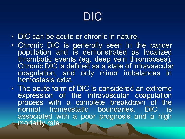 DIC • DIC can be acute or chronic in nature. • Chronic DIC is