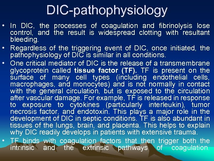 DIC-pathophysiology • In DIC, the processes of coagulation and fibrinolysis lose control, and the