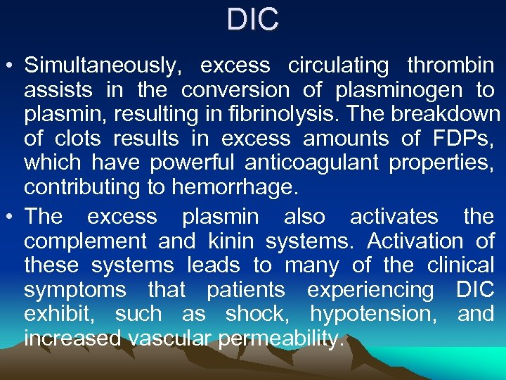 DIC • Simultaneously, excess circulating thrombin assists in the conversion of plasminogen to plasmin,