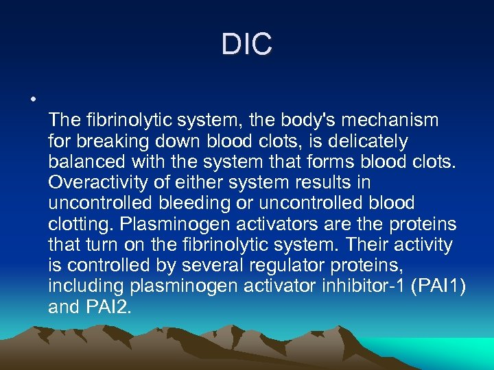 DIC • The fibrinolytic system, the body's mechanism for breaking down blood clots, is