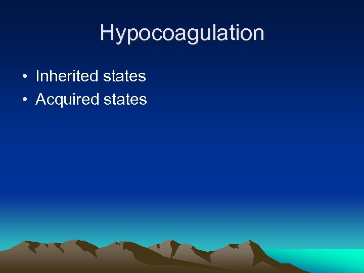 Hypocoagulation • Inherited states • Acquired states