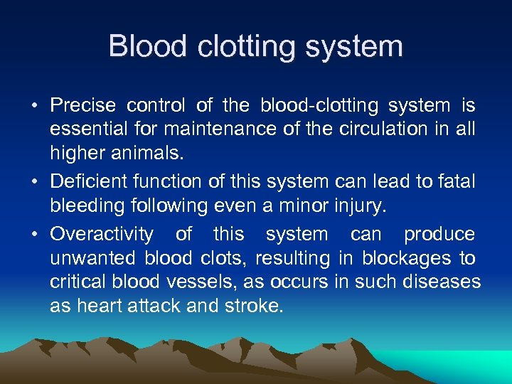 Blood clotting system • Precise control of the blood-clotting system is essential for maintenance
