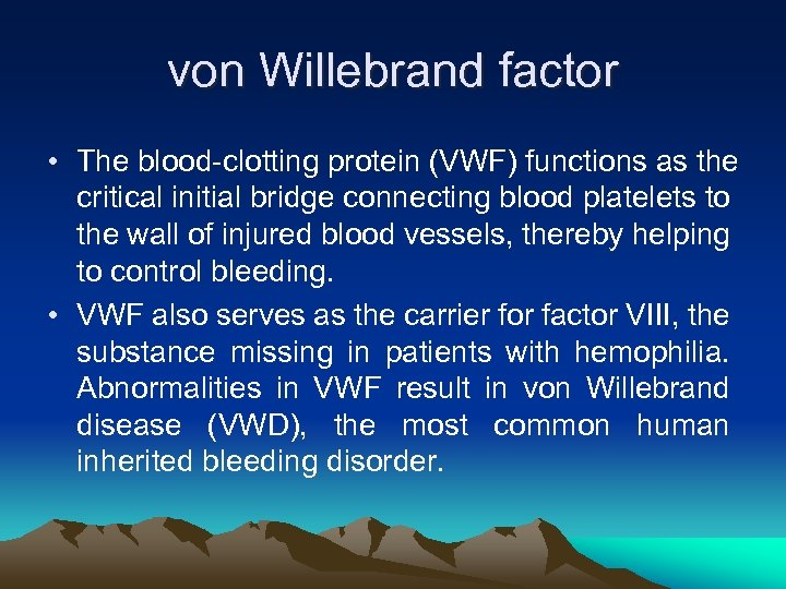 von Willebrand factor • The blood-clotting protein (VWF) functions as the critical initial bridge