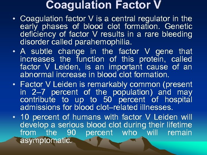 Coagulation Factor V • Coagulation factor V is a central regulator in the early