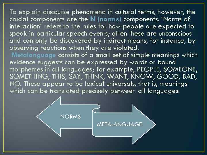 To explain discourse phenomena in cultural terms, however, the crucial components are the N