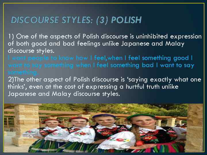 DISCOURSE STYLES: (3) POLISH 1) One of the aspects of Polish discourse is uninhibited