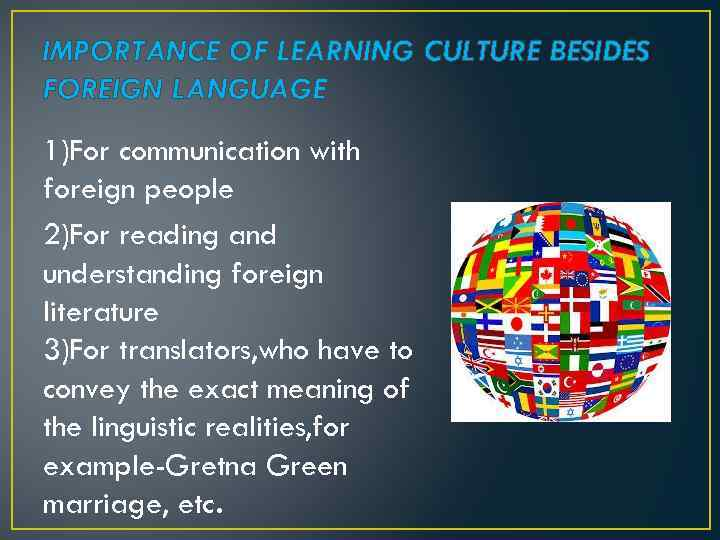 IMPORTANCE OF LEARNING CULTURE BESIDES FOREIGN LANGUAGE 1)For communication with foreign people 2)For reading