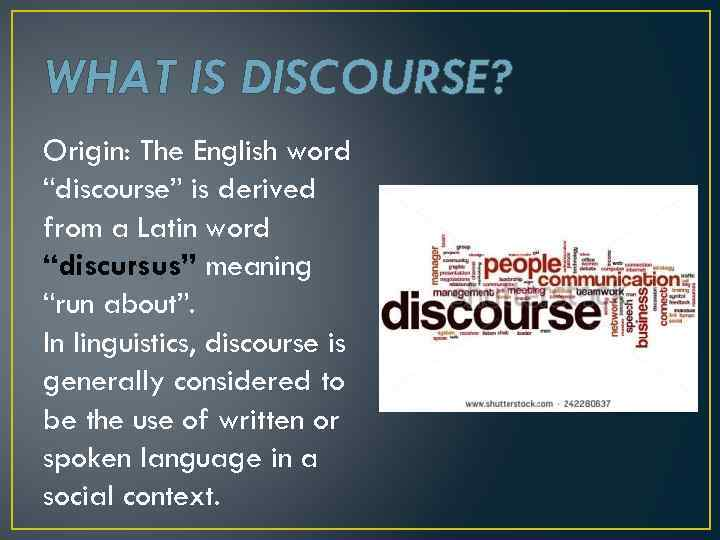 "WHAT IS DISCOURSE? Origin: The English word ""discourse"" is derived from a Latin word"