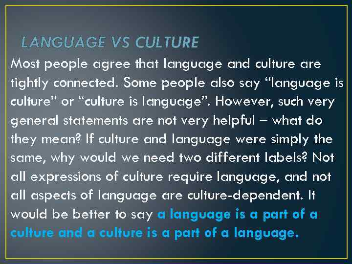 LANGUAGE VS CULTURE Most people agree that language and culture are tightly connected. Some