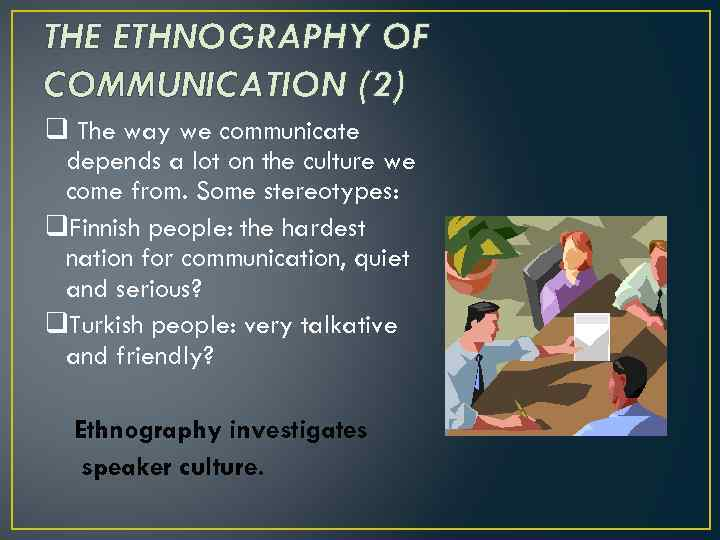 THE ETHNOGRAPHY OF COMMUNICATION (2) q The way we communicate depends a lot on