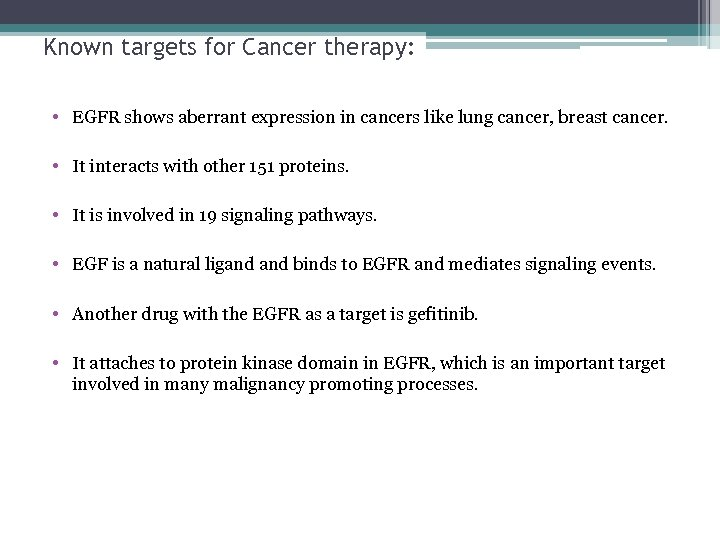 Known targets for Cancer therapy: • EGFR shows aberrant expression in cancers like lung
