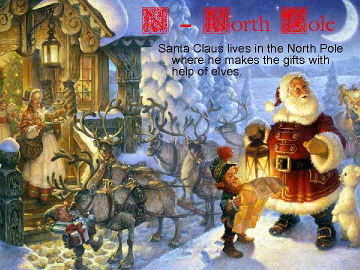 N – North Pole Santa Claus lives in the North Pole where he makes