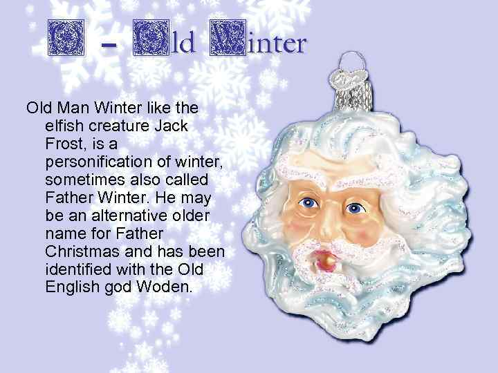O – Old Winter Old Man Winter like the elfish creature Jack Frost, is