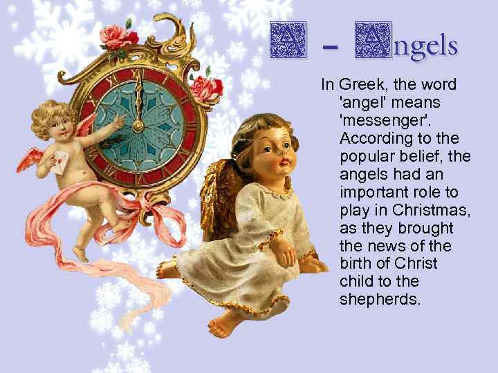 A – Angels In Greek, the word 'angel' means 'messenger'. According to the popular