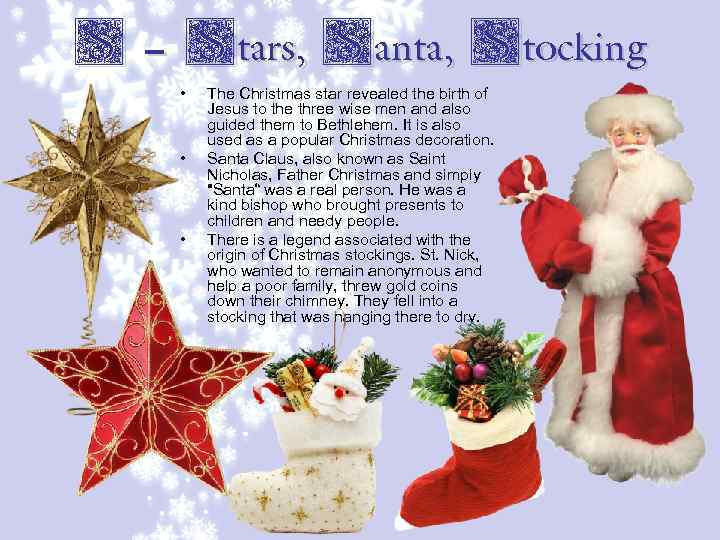 S – Stars, Santa, Stocking • • • The Christmas star revealed the birth