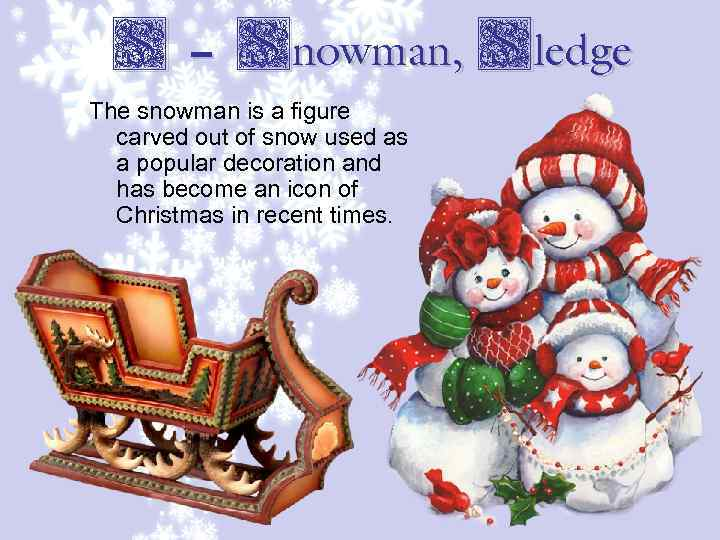 S – Snowman, Sledge The snowman is a figure carved out of snow used