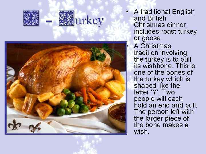 T – Turkey • A traditional English and British Christmas dinner includes roast turkey
