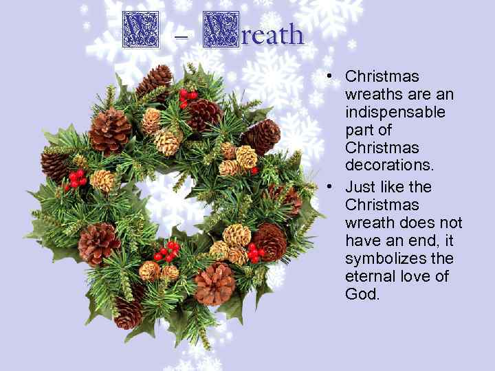 W - Wreath • Christmas wreaths are an indispensable part of Christmas decorations. •