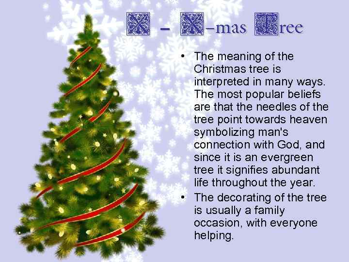 X – X-mas Tree • The meaning of the Christmas tree is interpreted in