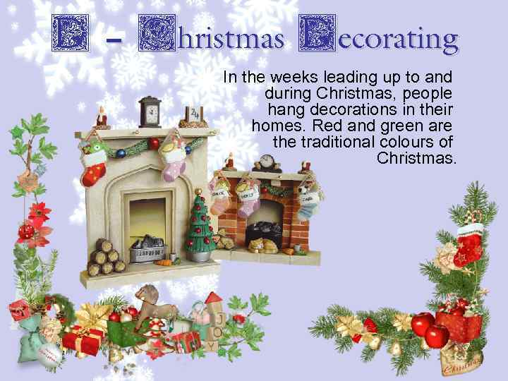 D – Christmas Decorating In the weeks leading up to and during Christmas, people