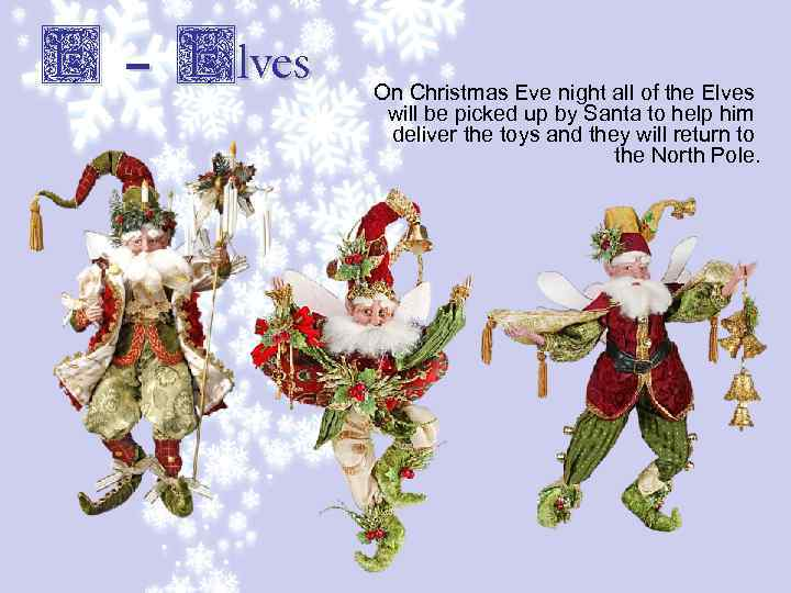 E – Elves On Christmas Eve night all of the Elves will be picked