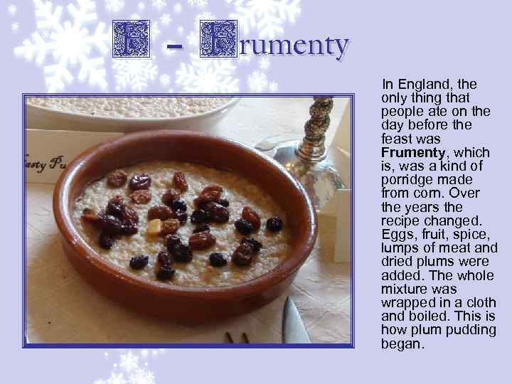 F – Frumenty In England, the only thing that people ate on the day