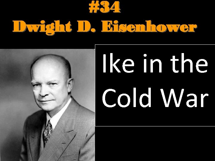 #34 Dwight D. Eisenhower Ike in the Cold War