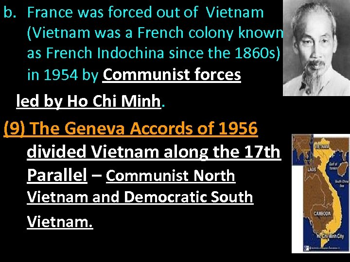 b. France was forced out of Vietnam (Vietnam was a French colony known as