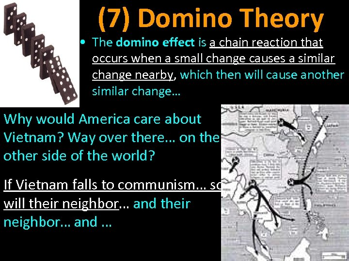 (7) Domino Theory • The domino effect is a chain reaction that occurs when