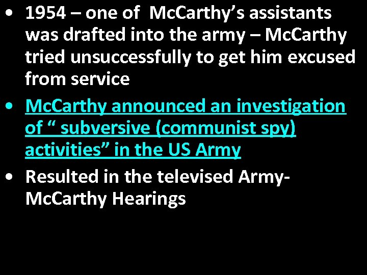 • 1954 – one of Mc. Carthy's assistants was drafted into the army