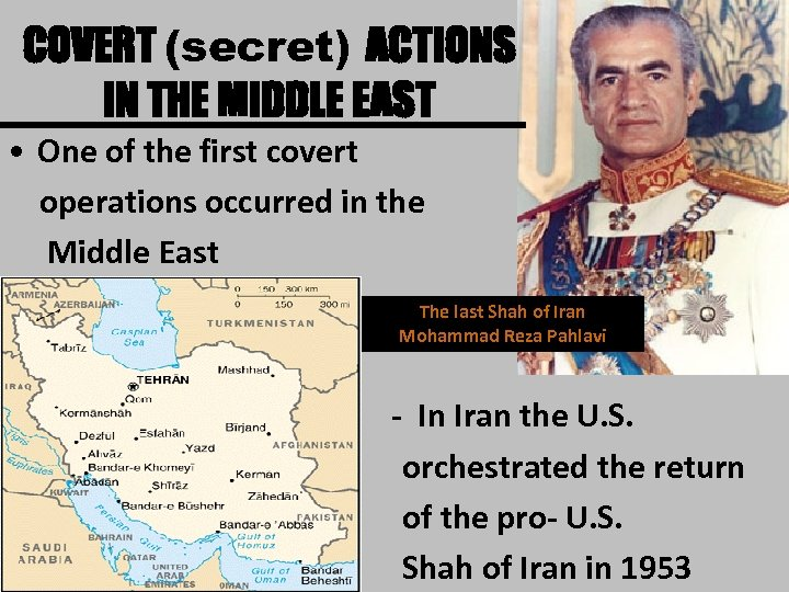 COVERT (secret) ACTIONS IN THE MIDDLE EAST • One of the first covert operations