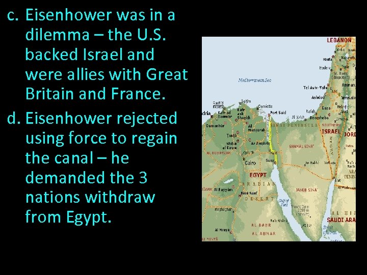 c. Eisenhower was in a dilemma – the U. S. backed Israel and were