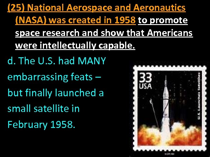 (25) National Aerospace and Aeronautics (NASA) was created in 1958 to promote space research