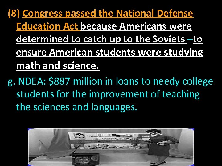 (8) Congress passed the National Defense Education Act because Americans were determined to catch
