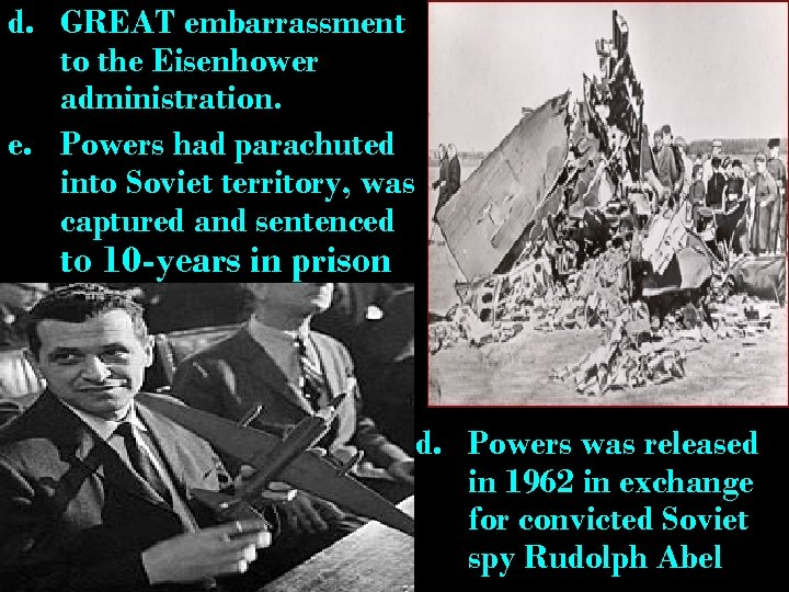 d. GREAT embarrassment to the Eisenhower administration. e. Powers had parachuted into Soviet territory,