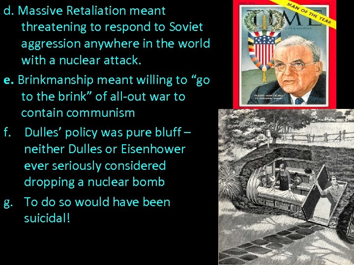 d. Massive Retaliation meant threatening to respond to Soviet aggression anywhere in the world