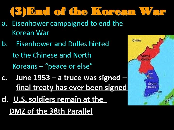 (3)End of the Korean War a. Eisenhower campaigned to end the Korean War b.