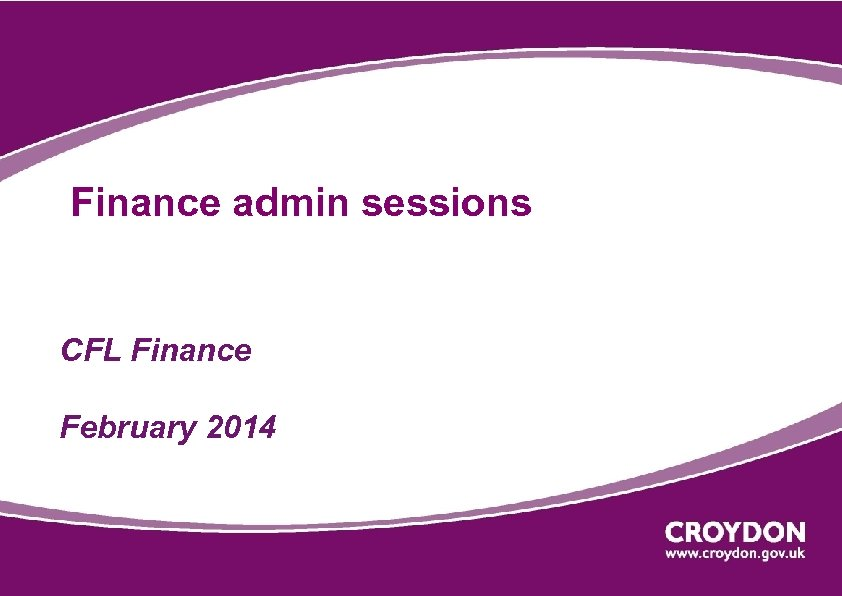 Finance admin sessions CFL Finance February 2014