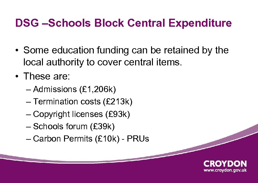 DSG –Schools Block Central Expenditure • Some education funding can be retained by the